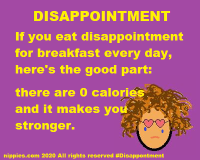 if you eat disappointment every day it makes you stronger from nippies and nippies.com
